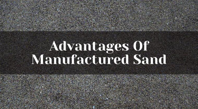 advantages of m sand, advantages of manufactured sand
